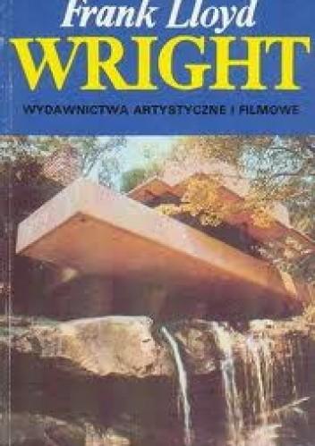Okładka książki Frank Lloyd Wright - architektura i przestrzeń
