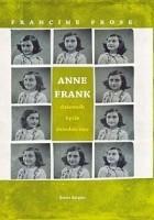 Anne Frank. Dziennik, życie, dziedzictwo