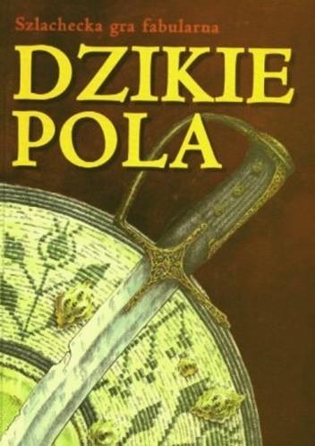 Okładka książki Dzikie Pola. Szlachecka gra fabularna