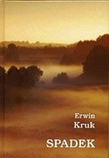 Okładka książki Spadek. Zapiski mazurskie 2007-2008