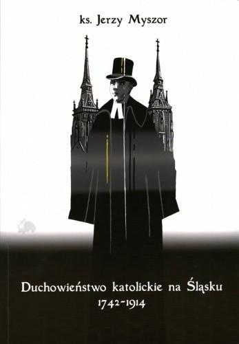 Okładka książki Duchowieństwo katolickie na Śląsku 1742-1914. Z dziejów duszpasterstwa w diecezji wrocławskiej
