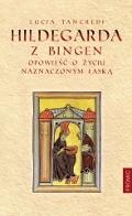 Okładka książki Hildegarda z Bingen. Opowieść o życiu naznaczonym łaską