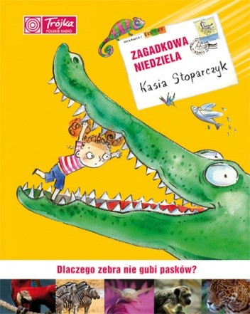 Okładka książki Zagadkowa niedziela. Dlaczego zebra nie gubi pasków?