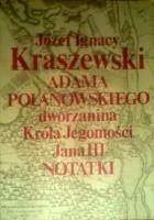 Adama Polanowskiego, dworzanina Króla Jegomości Jana III notatki