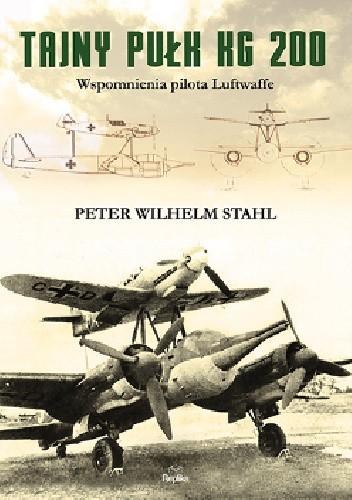 Okładka książki Tajny pułk KG 200. Wspomnienia pilota Luftwaffe