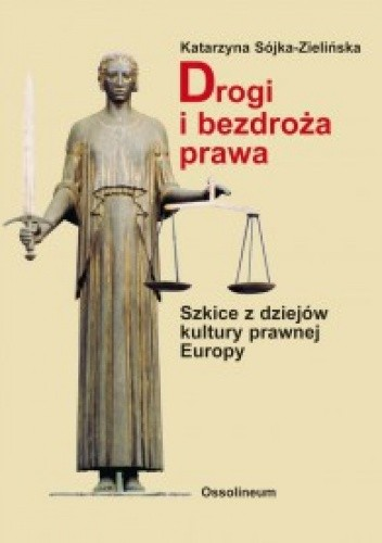 Okładka książki Drogi i bezdroża prawa. Szkice z dziejów kultury prawnej Europy