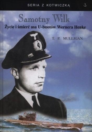 Okładka książki Samotny Wilk. Życie i śmierć asa U-bootów Wernera Henke