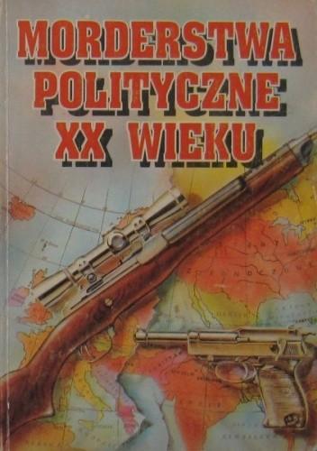 Okładka książki Morderstwa polityczne XX wieku