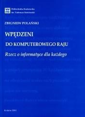 Okładka książki Wpędzeni do komputerowego raju. Rzecz o informatyce dla każdego.