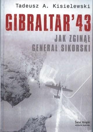 Okładka książki Gibraltar `43. Jak zginął generał Sikorski