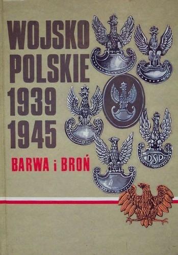 Okładka książki Wojsko Polskie 1939-1945. Barwa i broń