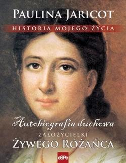 Okładka książki Historia mojego życia. Autobiografia duchowa założycielki Żywego Różańca
