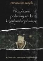 Filozoficzne podstawy sztuki kręgu konfucjańskiego. Źródła klasyczne okresu przedhanowskiego
