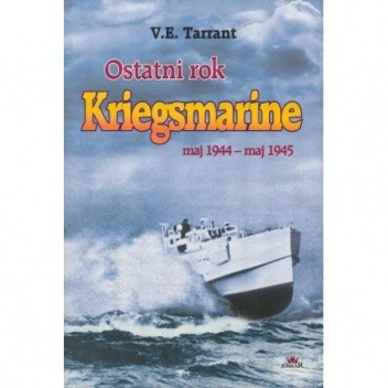 Okładka książki Ostatni rok Kriegsmarine : maj 1944 - maj 1945