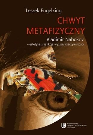Okładka książki Chwyt metafizyczny Vladimir Nabokov - estetyka z sankcją wyższej rzeczywistości
