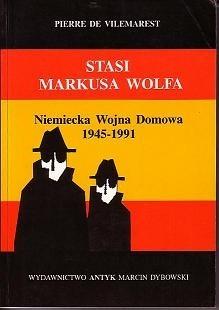Okładka książki STASI Markusa Wolfa. Niemiecka wojna domowa 1945-1991