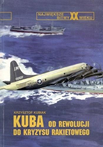 Okładka książki Kuba - od rewolucji do kryzysu rakietowego
