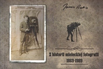Okładka książki Z historii mieleckiej fotografii 1869-1989