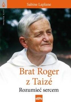 Okładka książki Brat Roger z Taizé. Rozumieć sercem
