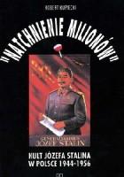 Natchnienie milionów. Kult Józefa Stalina w Polsce 1944-1956