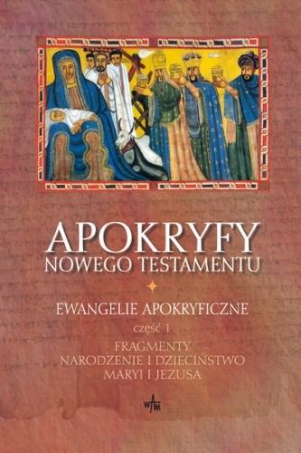 Okładka książki Apokryfy Nowego Testamentu. Ewangelie apokryficzne, cz. 1 (Fragmenty. Narodzenie i dzieciństwo Maryi i Jezusa)