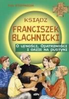 Ksiądz Franciszek Blachnicki. O ufności, Opatrzności i oazie na pustyni