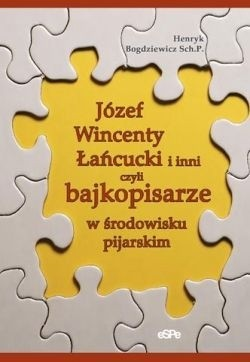 Okładka książki Józef Wincenty Łańcucki i inni czyli bajkopisarze w środowisku pijarskim