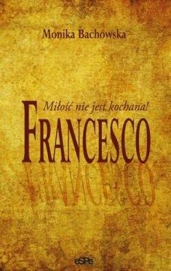 Okładka książki Francesco. Miłość nie jest kochana!