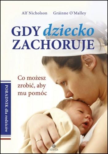 Okładka książki Gdy dziecko zachoruje. Co możesz zrobić, aby mu pomóc. Poradnik dla rodziców