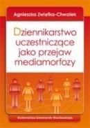 Okładka książki Dziennikarstwo uczestniczące jako przejaw mediamorfozy
