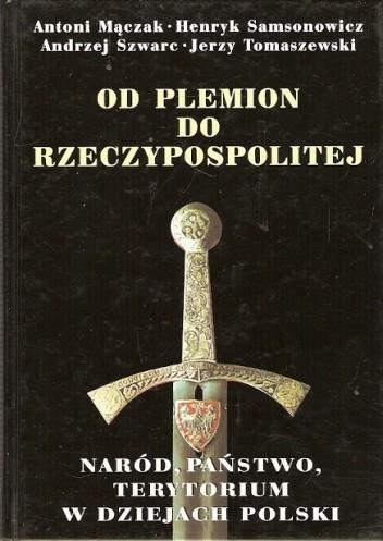 Okładka książki Od plemion do Rzeczypospolitej. Naród, państwo, terytorium w dziejach Polski
