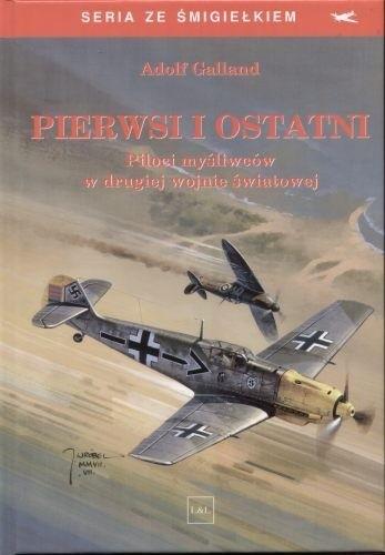 Okładka książki Pierwsi i ostatni. Piloci myśliwców w drugiej wojnie światowej