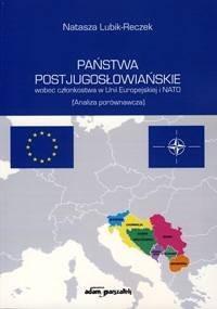 Okładka książki Państwa postjugosłowiańskie wobec członkostwa w Unii Europejskiej i NATO. (Analiza porównawcza)