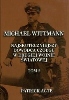 Okładka książki Michael Wittmann. Najskuteczniejszy dowódca czołgu w II wojnie światowej. Tom II