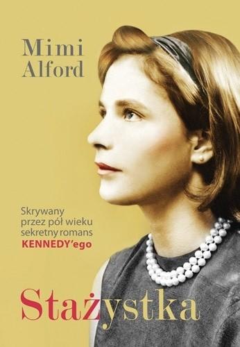 Okładka książki Stażystka. Mój romans z prezydentem Kennedym i jego skutki