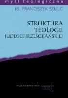 Struktura teologii judeochrześcijańskiej. Studium metodologiczne w świetle badań J. Daniélou