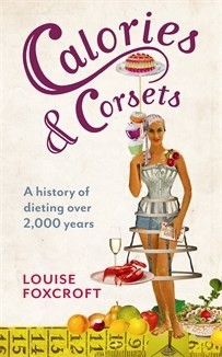 Okładka książki Calories and Corsets: A history of dieting over two thousand years