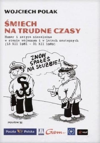 Okładka książki Śmiech na trudne czasy: humor i satyra niezależna w stanie wojennym i w latach następnych (13 XII 1981 - 31 XII 1989)