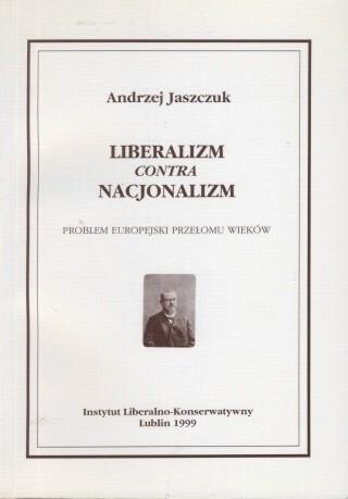 Okładka książki LIBERALIZM contra NACJONALIZM Problem europejski przełomu wieków