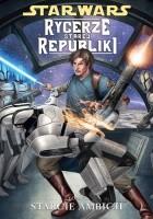 Star Wars: Rycerze Starej Republiki. Tom 7. Starcie ambicji