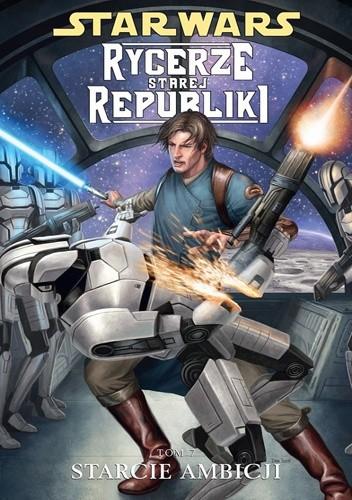 Okładka książki Star Wars: Rycerze Starej Republiki. Tom 7. Starcie ambicji
