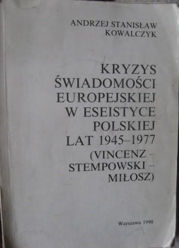 Okładka książki Kryzys świadomości europejskiej w eseistyce polskiej lat 1945-1977 (Vincenz-Stempowski-Miłosz)