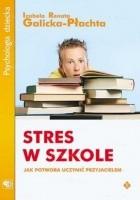 Stres w szkole. Jak potwora uczynić przyjacielem