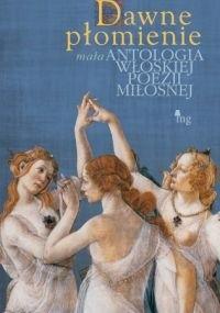 Okładka książki Dawne płomienie. Mała antologia poezji włoskiej.