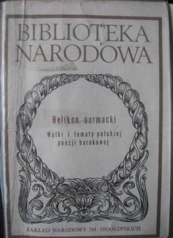 Okładka książki Helikon sarmacki. Wątki i tematy polskiej poezji barokowej