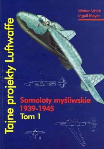 Okładka książki Tajne projekty Luftwaffe. Tom 1: samoloty Myśliwskie 1939-1945