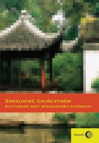Okładka książki Zrozumieć Chińczyków. Kulturowe kody społeczności chińskich