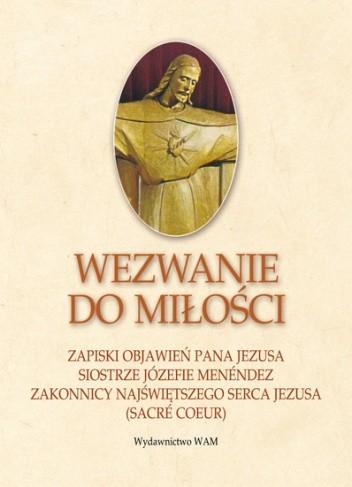 Okładka książki Wezwanie do miłości. Zapiski objawień Pana Jezusa siostrze Józefie Menéndez