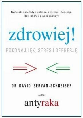 Okładka książki Zdrowiej! Pokonaj lęk, stres i depresję. Naturalne metody zwalczania depresji i stresu bez leków i psychoanalizy