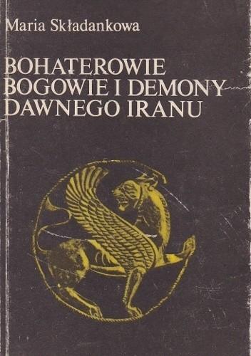 Okładka książki Bohaterowie, bogowie i demony dawnego Iranu